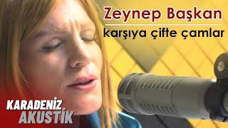 Zeynep Başkan - Karşıya Çifte Çamlar (Karadeniz Akustik)