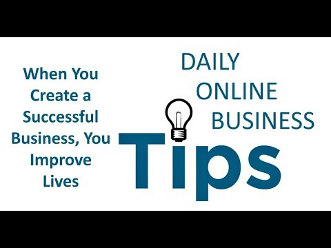 Daily Online Business Tips - When You Create a Successful Business, You Improve Lives