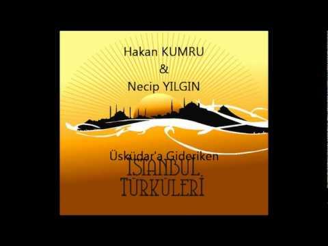Hakan KUMRU & Necip YILGIN- Üsküdar 'a Gideriken