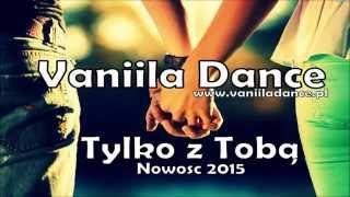 Vaniila Dance - Tylko z Tobą Premiera MP3