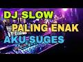DJ SLOW REMIX SANTAI PALING ENAK SEDUNIA | AKU SUGES GELENG-GELENG | SLAMAT TAHUN BARU 2018 HD