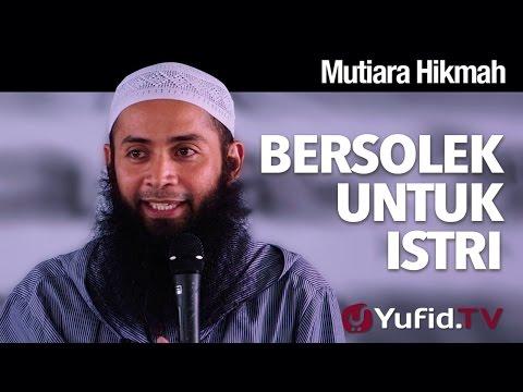 Mutiara Hikmah: Bersolek Untuk Istri - Ustadz Dr. Syafiq Riza Basalamah, MA.