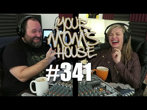 Your Mom's House Podcast - Ep. 341