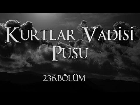 Kurtlar Vadisi Pusu - Kurtlar Vadisi Pusu 236. Bölüm Full İzle