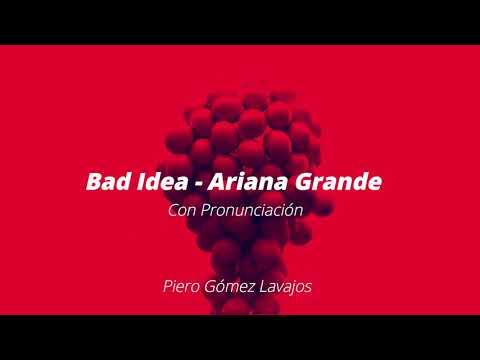 Bad idea - Ariana Grande con Pronunciación