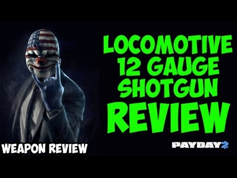 PAYDAY 2:  Locomotive 12 Gauge Shotgun Review (Weapon Review & Guide)