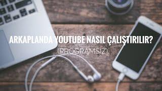 Arkaplanda Youtube Nasıl Çalıştırılır? [Programsız] - iOS 11 ve öncesi