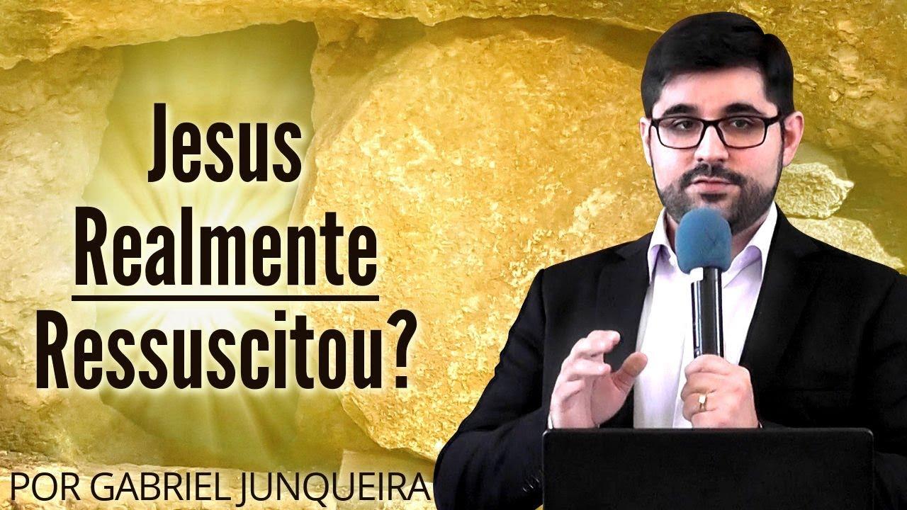 Jesus Realmente Ressuscitou? - Gabriel Junqueira