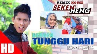 BERGEK -TUNGGU HARI  ( House Mix Bergek SEKEN HENG ) HD Video Quality 2017