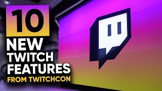 10 EPIC New Features for Twitch Streamers from TwitchCon!