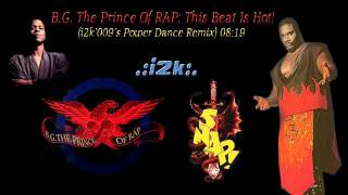 B.G. The Prince of Rap...This Beat is Hot (i2k'009's Power Dance Remix)
