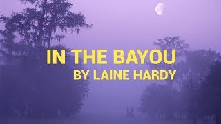 "Laine Hardy ""In The Bayou"" lyrics"