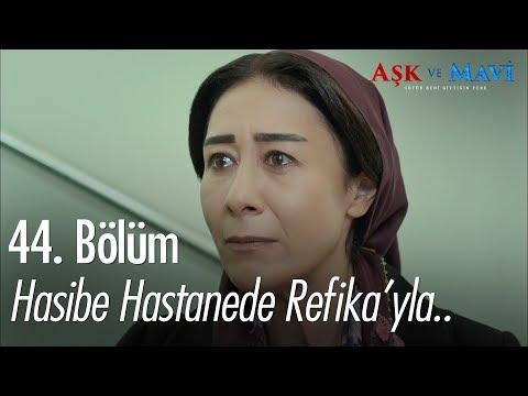Hasibe hastanede Refika'yla karşılaşıyor - Aşk ve Mavi 44. Bölüm