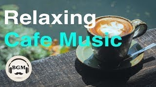 Relaxing Cafe Music Chill Out Jazz & Bossa Nova Instrumental Music For Study, Work