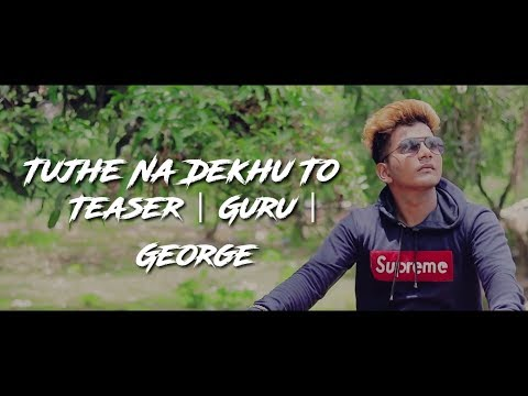 Tujhe Na Dekhu To - Cover Hindi Sad Song 2018 | Teaser | Guru | George  Whatsapp status