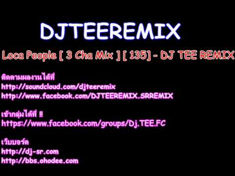 Loca People [ 3 Cha Mix ] [135] - DJ TEE REMIX
