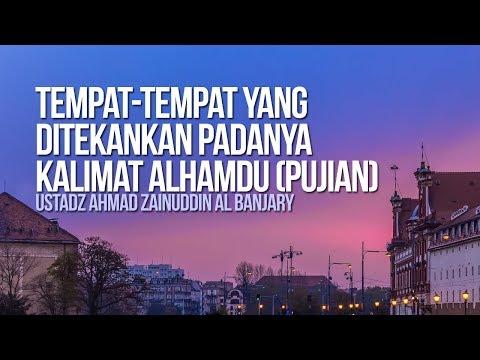 Tempat-tempat yang ditekankan padanya kalimat Alhamdu (Pujian) - Ustadz Ahmad Zainuddin Al Banjary