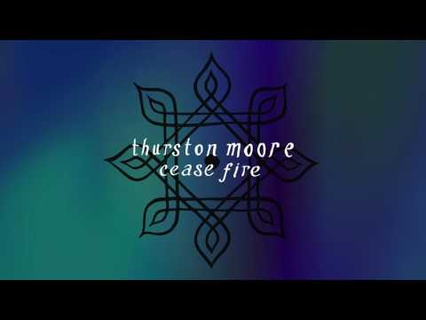 Thurston Moore - Cease Fire