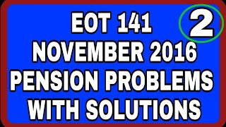 EOT 141 NOV 2016 PENSION PROBLEMS WITH SOLUTIONS PART II