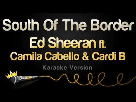 Download Lagu  Ed Sheeran - South Of The Border feat. Camila Cabello & Cardi B Karaoke Version Mp3 Free