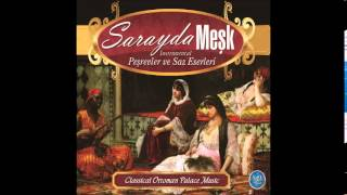SARAYDA MEŞK UŞŞAK SAZ SEMAİSİ PEŞREVLER VE SAZ ESERLERİ (Classical Ottoman Palace Music)