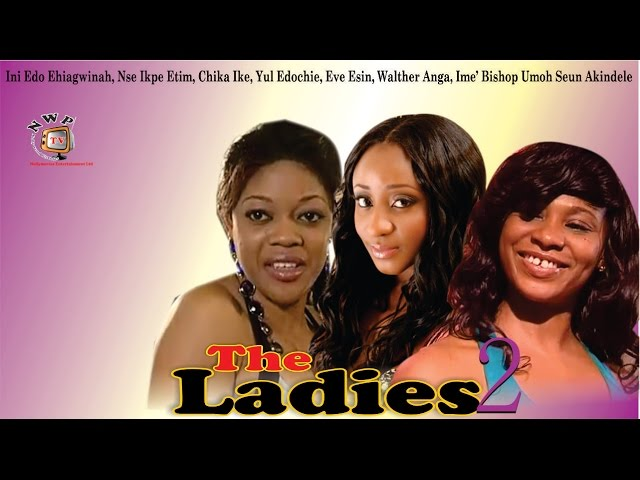 The Ladies 2   - Nigerian Nollywood Movie