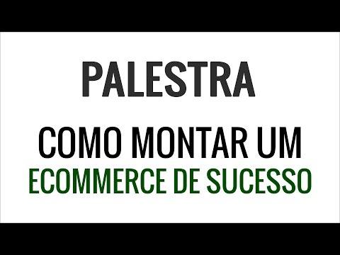 Palestra Como Montar um E-commerce de Sucesso em 2016 Partindo do Zero