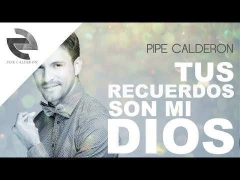 Tus Recuerdos Son Mi Dios - Pipe Calderon [Canción Oficial] ®