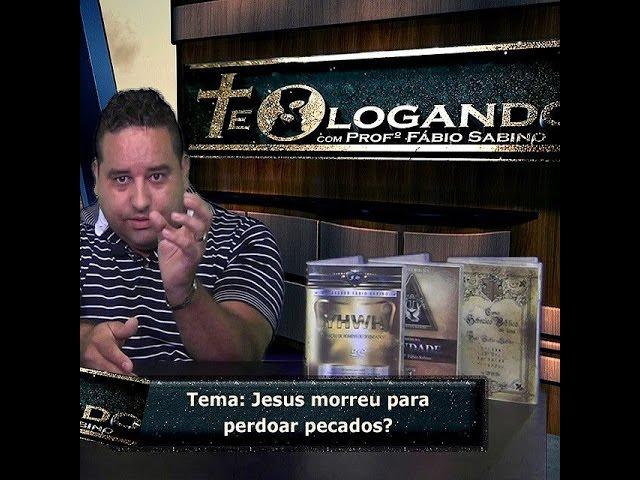 Jesus morreu para perdoar pecados? Professor Fabio Sabino