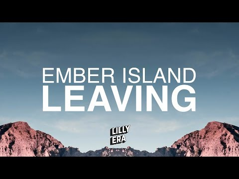 Ember Island - Leaving (Lyrics / Lyric Video)
