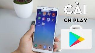 Hướng dẫn cài ChPlay cho Redmi Note 5 Pro- áp dụng tất cả Xiaomi xách tay