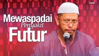 Pengajian: Mewaspadai Penyakit Futur - Ustadz Abu Ihsan Al-Maidani, Lc. MA.