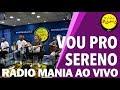 🔴 Radio Mania - Vou Pro Sereno - Alguém me avisou | Saco Cheio | Bebeto Loteria MP3