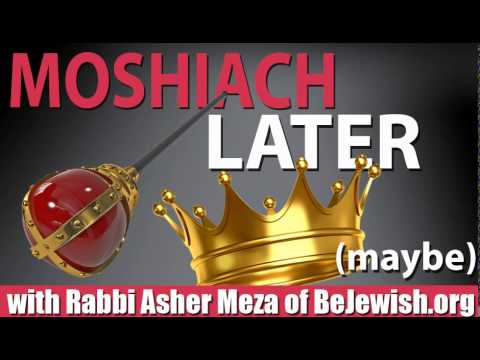 Moshiach Later (maybe)