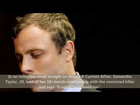 Oscar Pistorius Ex girlfriend Samantha Taylor Interviewed