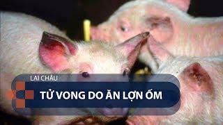Lai Châu: Tử vong do ăn lợn ốm | VTC1