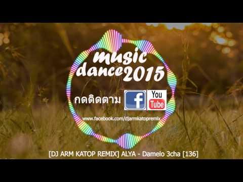 [DJ ARM KATOP REMIX] ALYA- Damelo [136] 3CHA