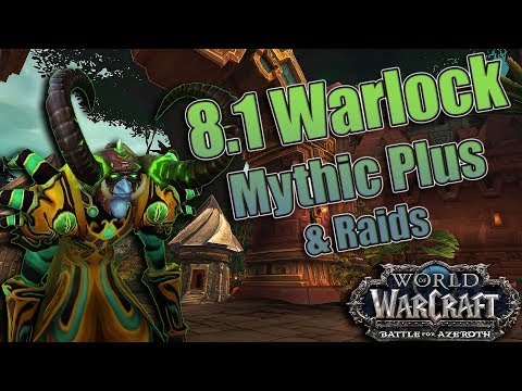 BFA - How are Warlocks in 8.1? What is the Best Spec for Mythic + and 8.1 Battle of Dazar'alor Raid?