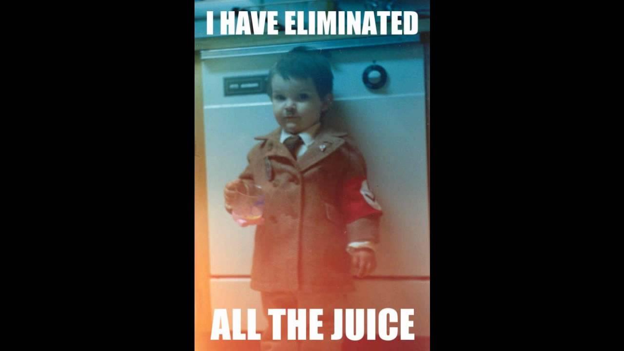 Eliminated Juice Eliminated All The Juice