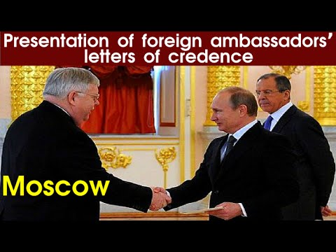Russia | Presentation of foreign ambassadors' letters of credence | News & Politics