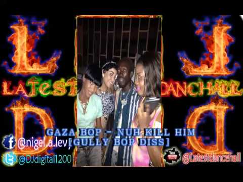 GAZA BOP - NUH KILL HIM [GULLY BOP DISS] - DECEMBER 2014 - LATEST DANCEHALL