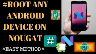 How To ROOT Any Android Device On Nougat 7.0 - 7.1+ Successfully(2016 LATEST WORKING)