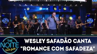 download musica Wesley Safadão canta Romance com safadeza The Noite 180418