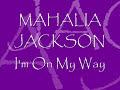 I'm On My Way - Mahalia Jackson