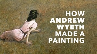 How Andrew Wyeth Made A Painting