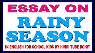 ESSAY ON RAINY SEASON IN ENGLISH FOR SCHOOL KIDS BY HINDI TUBE ROHIT