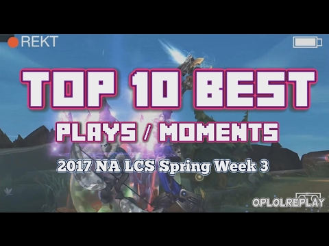 Top 10 Best Plays / Moments - 2017 NA LCS Spring Week 3