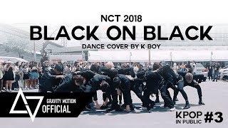 "[ GRAVITY x K-BOY ] NCT2018 ""BLack on Black"" KPOP IN PUBLIC  @NCT127 WORLD TOUR NEO CITY-BKK"