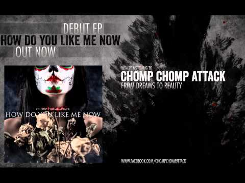 Chomp Chomp Attack - From Dreams To Reality