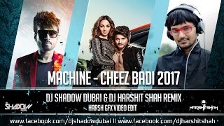 Machine | Cheez Badi | DJ Shadow Dubai & DJ Harshit Shah Remix